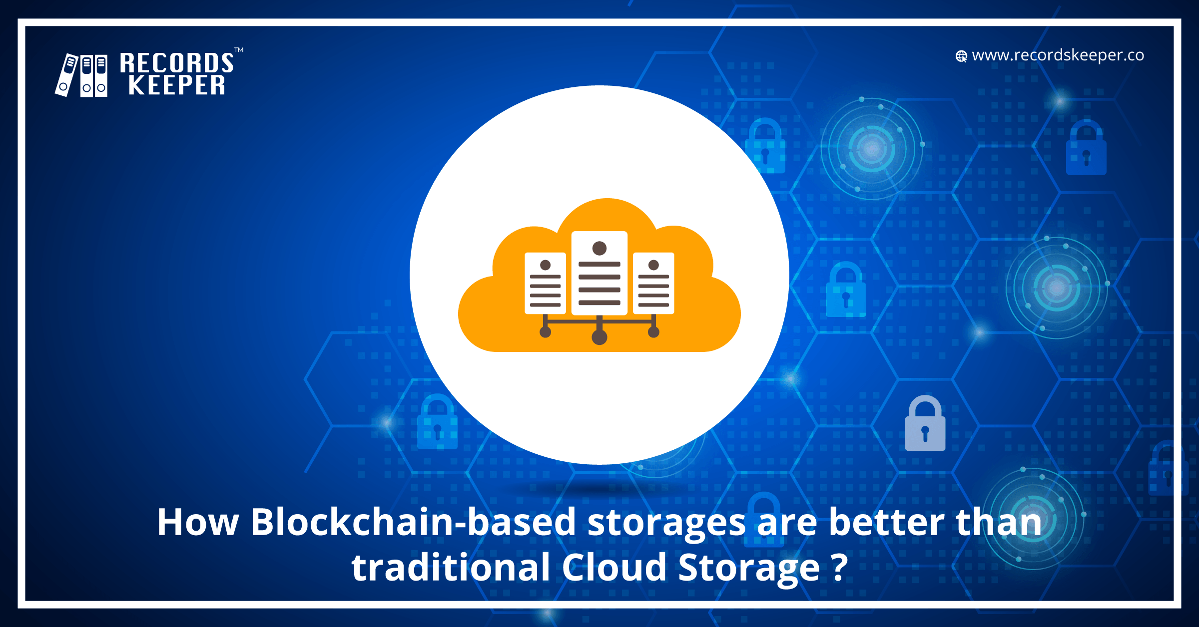 How Blockchain-based storages are better than traditional Cloud Storage?