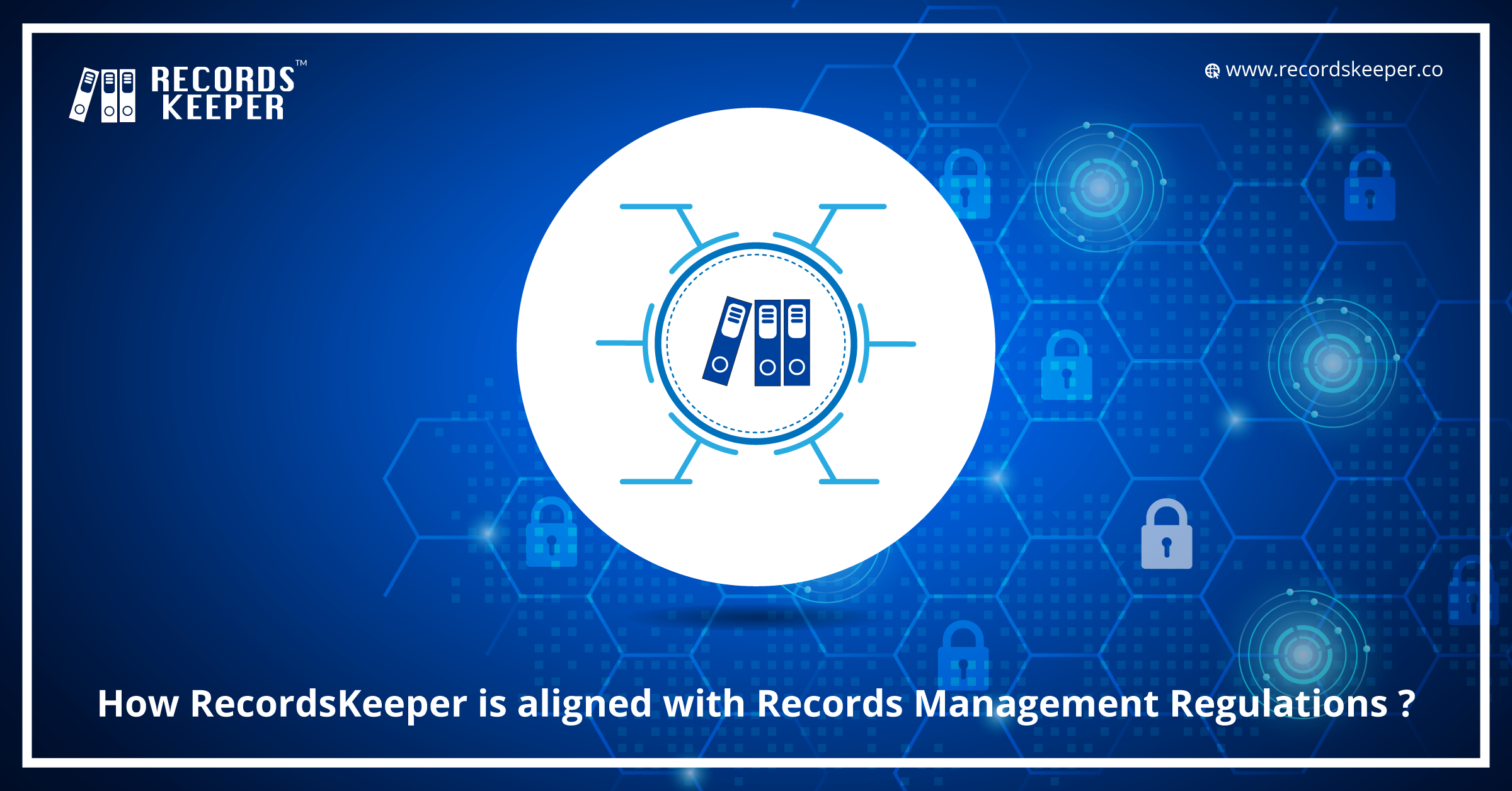 How RecordsKeeper is aligned with Records Management Regulations ?