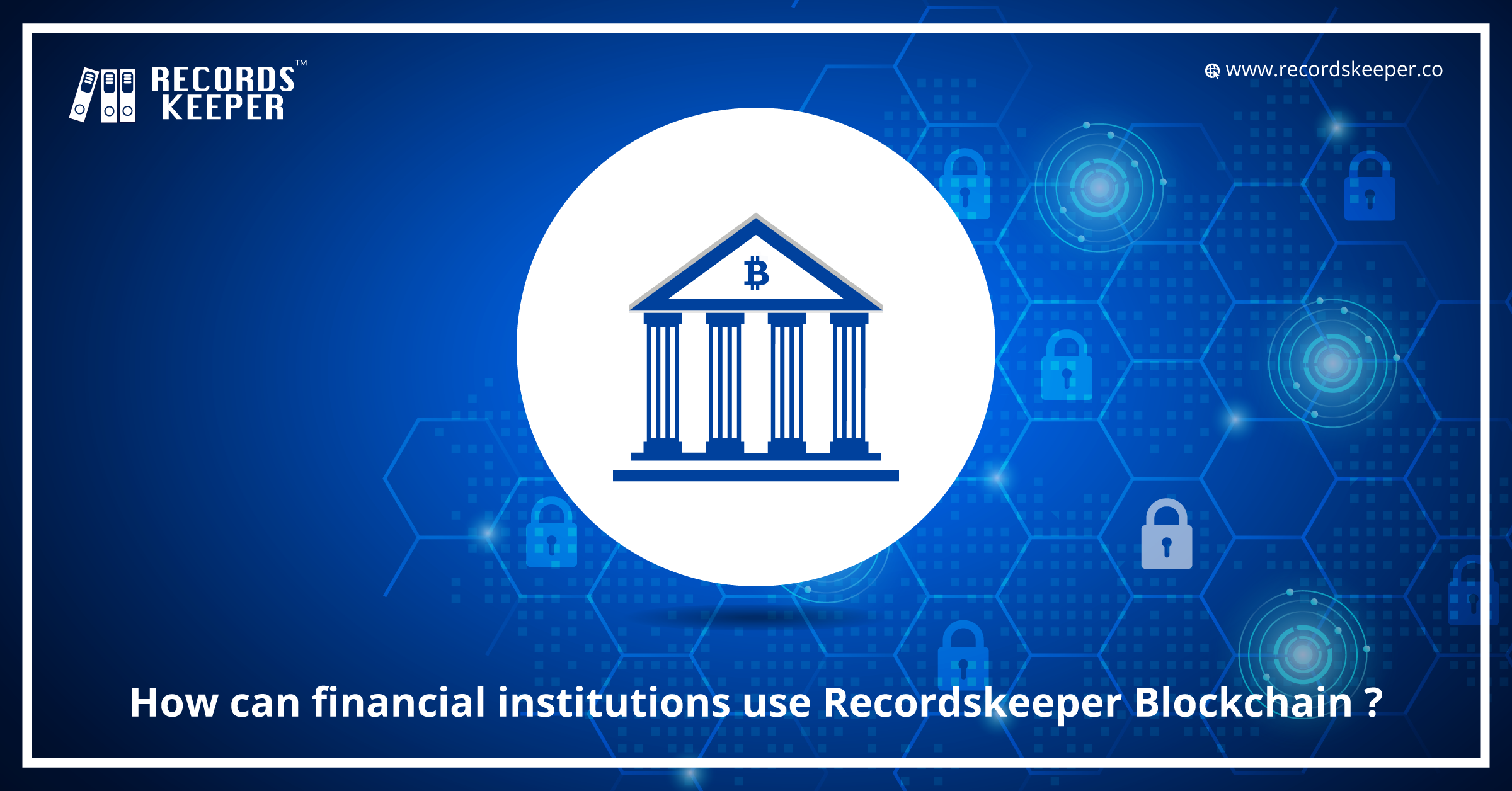 How can financial institutions use RecordsKeeper Blockchain ?