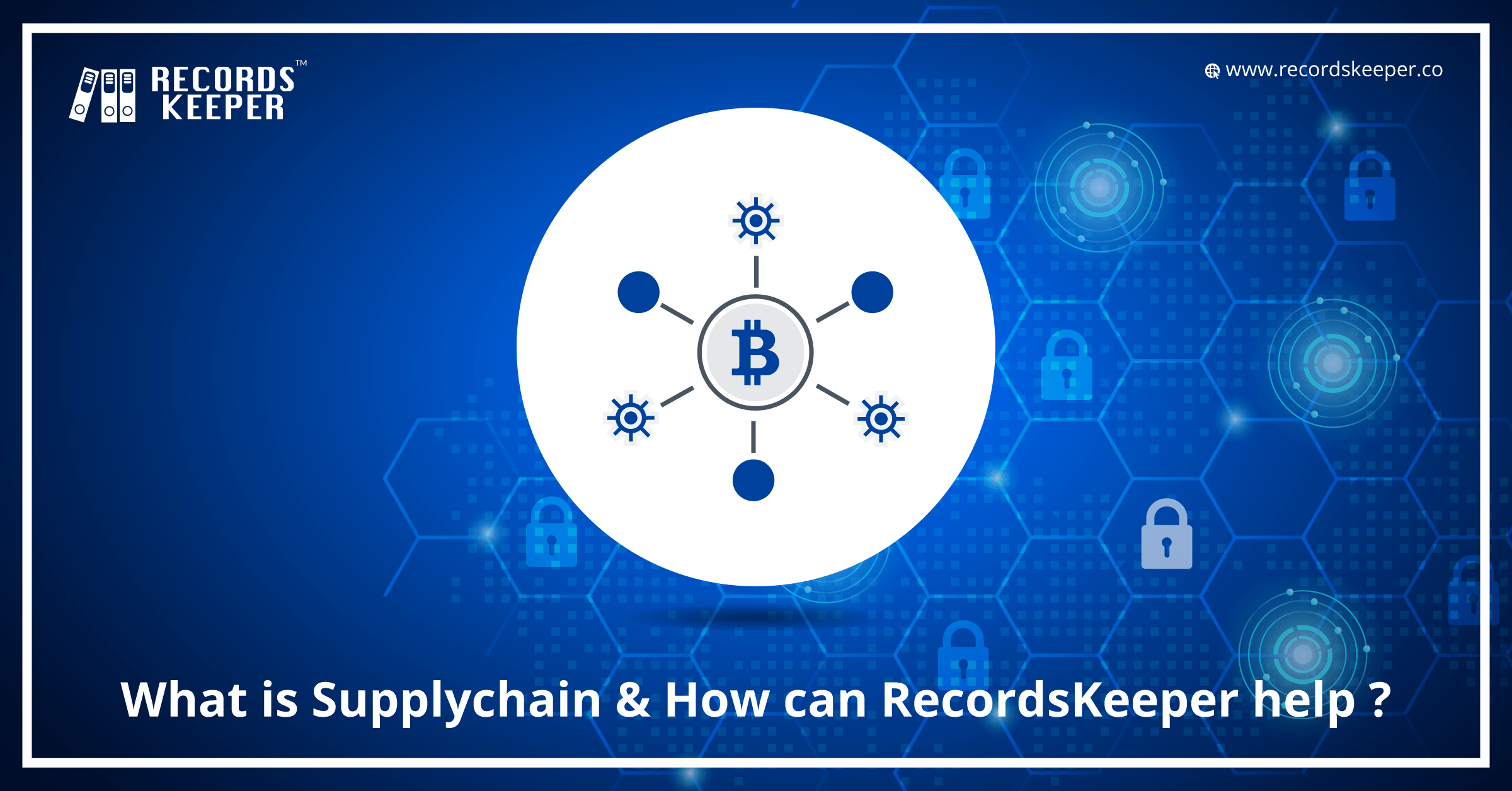 What is Supply Chain & How Can RecordsKeeper Can Help?