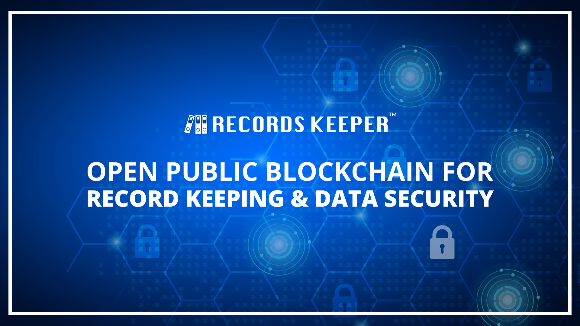Press Release: RecordsKeeper – An Open Public Ecosystem for Record Keeping & Data Security