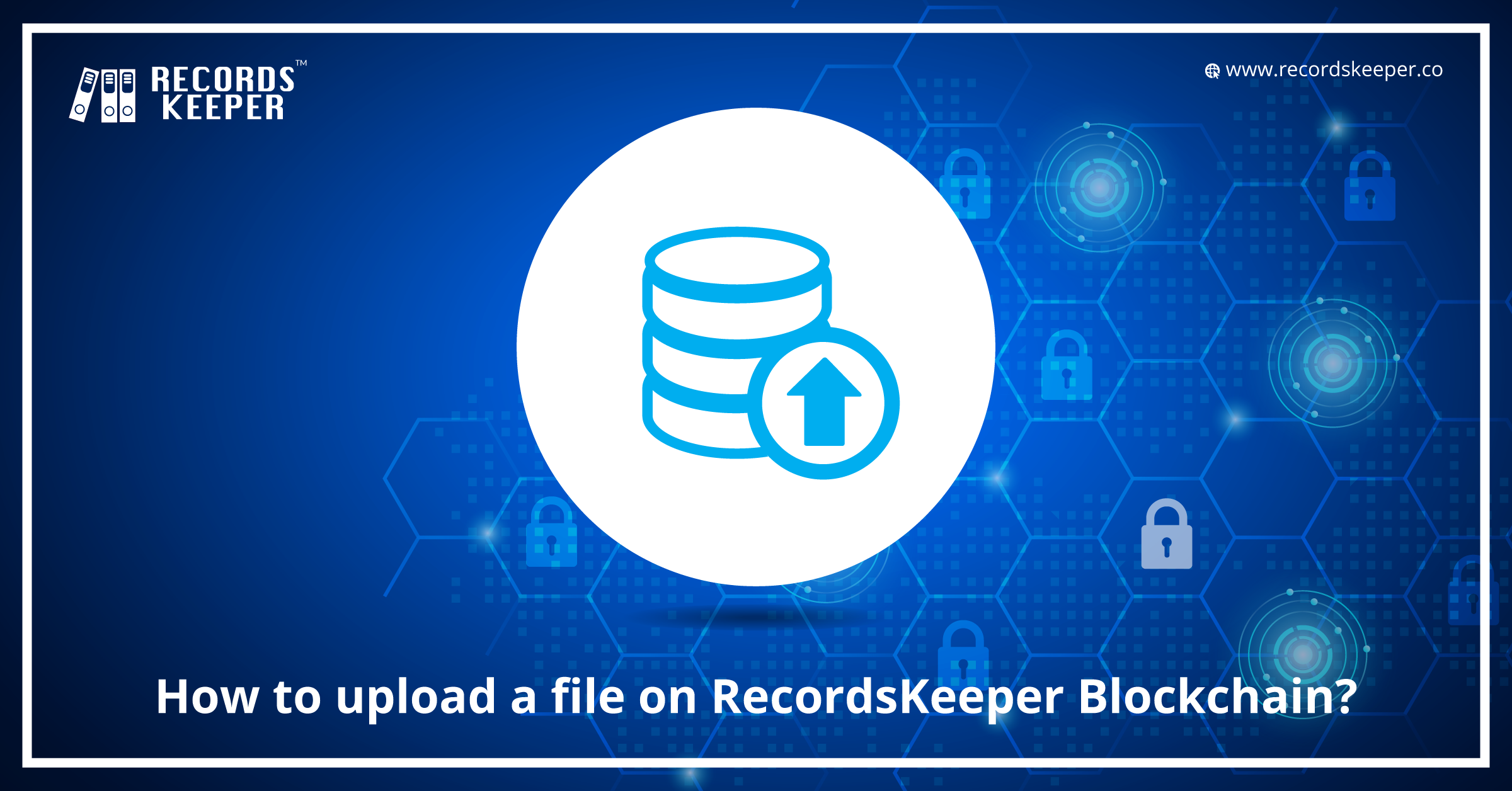 How to upload a file on RecordsKeeper Blockchain?